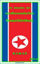 Im Jenseits der nordkoreanischen Menschlichkeit