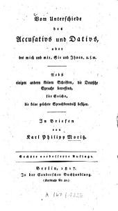 Vom Unterschiede des Accusativs und Dativs oder des mich und mir, Sie und Ihnen, u.s.w: nebst einigen andern kleinen Schriften, die deutsche Sprache betreffend für solche, die keine gelehrte Sprachkenntniß besitzen : in Briefen