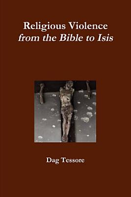 Religious Violence  From the Bible to Isis
