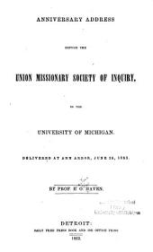 Anniversary Address Before the Union Missionary Society of Inquiry, in the University of Michigan: Delivered at Ann Arbor, June 26, 1853