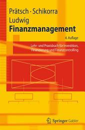 Finanzmanagement: Lehr- und Praxisbuch für Investition, Finanzierung und Finanzcontrolling, Ausgabe 4
