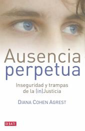Ausencia perpetua: Inseguridad y trampas de la (in)Justicia