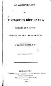 An Abridgement of Ainsworth's Dictionary, English and Latin, Designed for the Use of Schools