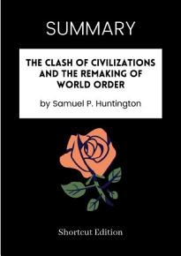 SUMMARY   The Clash Of Civilizations And The Remaking Of World Order By Samuel P  Huntington PDF