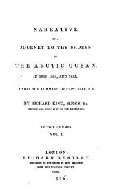 Narrative of a Journey to the Shores of the Arctic Ocean, in 1833, 1834, and 1835;: Under the Command of Capt. Back, R.N.