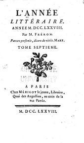 L'Année littéraire: ou, suite des lettres sur quelques écrits de ce temps, Volumes7à8