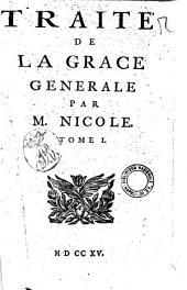 Traité de la grace generale par m. Nicole. Tome 1. [2.]: Tome 1, Volume1
