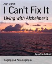 I Can't Fix It: Living with Alzheimer's