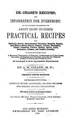 Dr. Chase's Recipes; Or, Information for Every Body: an Invaluable Collection of about Eight Hundred Practical Recipes...