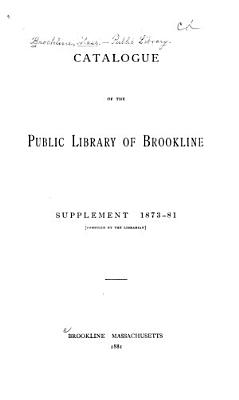 Catalogue of the Public Library of Brookline  Supplement 1873 81
