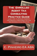 The Enrolled Agent Tax Consulting Practice Guide PDF