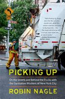 Picking Up  On the Streets and Behind the Trucks with the Sanitation Workers of New York City PDF