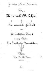 Das Wienerwald Weibchen: eine romantische Geschichte der österreichischen Vorzeit in zwey Theilen