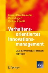 Verhaltensorientiertes Innovationsmanagement: Unternehmerisches Potenzial aktivieren