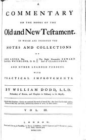 A Commentary on the Books of the Old and New Testament: In which are Inserted the Notes and Collections of John Locke ... Daniel Waterland ... the Right Honourable Edward, Earl of Clarendon. And Other Learned Persons. With Practical Improvements, Volume 3