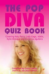 The Pop Diva Quiz Book: Covering Katy Perry, Lady Gaga, Adele, Kylie Minogue and Christina Aguilera