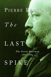 The Last Spike: The Great Railway, 1881-1885