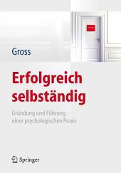 Erfolgreich selbständig: Gründung und Führung einer psychologischen Praxis