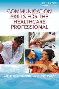 Communication Skills for the Healthcare Professional  Enhanced Edition Book