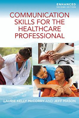 Communication Skills for the Healthcare Professional  Enhanced Edition