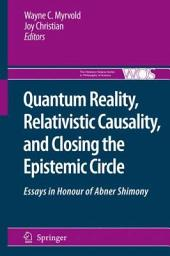 Quantum Reality, Relativistic Causality, and Closing the Epistemic Circle: Essays in Honour of Abner Shimony