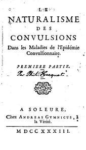 Le naturalisme des convulsions dans les maladies de l'epidémie convulsionnaire: Premiere[-Troisième] partie, Volumes1à3