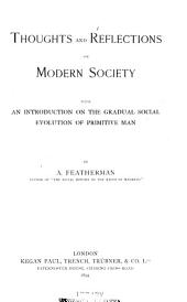 Thoughts and Reflections on Modern Society: With an Introduction on the Gradual Social Evolution of Primitive Man