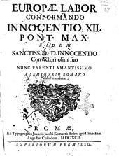 Europae labor conformando Innocentio 12. pont. max. eidem sanctiss. D.D. Innocentio convictori olim suo nunc parenti amantissimo a seminario Romano publicè exhibitus