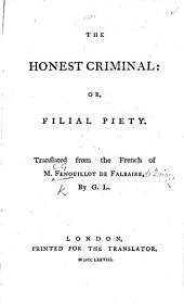 The Honest Criminal; Or Filial Piety. Translated from the French of F. de F., by G. L. [A Drama, in Five Acts, and in Prose.]