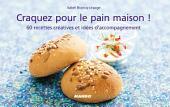 Craquez pour le pain maison !: 60 recettes créatives et idées d'accompagnement