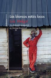 Los blancos estáis locos: Un diplomático español en Guinea Ecuatorial