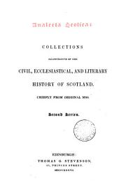 Analecta Scotica:: Collections Illustrative of the Civil, Ecclesiastical, and Literary History of Scotland. Chiefly from Original Mss. [First] -second Series.]