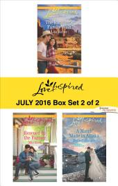 Harlequin Love Inspired July 2016 - Box Set 2 of 2: The Rancher's Family Wish\Rescued by the Farmer\A Match Made in Alaska