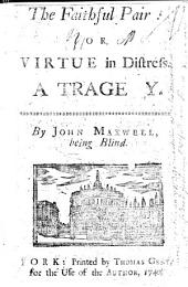 The Faithful Pair; Or, Virtue in Distress, a Tragedy [in Three Acts and in Verse].