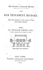 Old Testament History, from Creation to the Return of the Jews from Captivity/ Edited: by William Smith