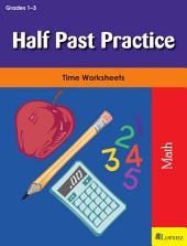 Half Past Practice: Time Worksheets