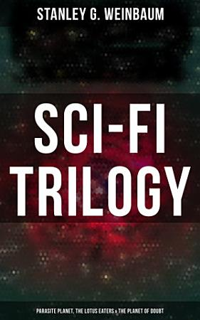 Sci Fi Trilogy  Parasite Planet  The Lotus Eaters   The Planet of Doubt PDF