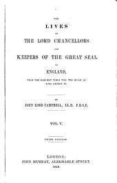The Lives of the Lord Chancellors and Keepers of the Great Seal of England: from the earliest times till the reign of King George IV