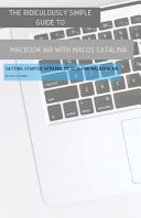 The Ridiculously Simple Guide to MacBook Air (Retina) with MacOS Catalina Catalina