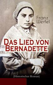 Das Lied von Bernadette (Historischer Roman) - Vollständige Ausgabe: Das Wunder der Bernadette Soubirous von Lourdes - Bekannteste Heiligengeschichte des 20. Jahrhunderts
