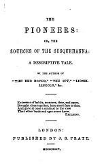 """The Pioneers; Or, The Sources of the Susquehanna ... By the Author of """"The Red Rover"""" [i.e. J. F. Cooper], Etc"""