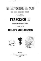 Per l'avvenimento al trono del Regno delle Due Sicilie di S. M. R. Francesco 2. e per le auguste sue nozze con S. M. R. Maria Sofia Amalia di Baviera