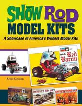 Show Rod Model Kits: A Showcase of America's Wildest Model Kits