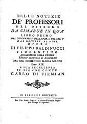 Notizie de'professori del disegno da Cimabue. Accresciuta de annotazioni del sig. D.M. Manni