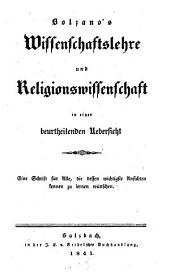 Bolzano's Wissenschaftslehre und Religionswissenschaft in einer beurtheilenden Uebersicht: Eine Schrift für Alle, die dessen wichtigsten Ansichten kennen zu lernen wünschen