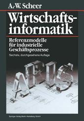Wirtschaftsinformatik: Referenzmodelle für industrielle Geschäftsprozesse, Ausgabe 6