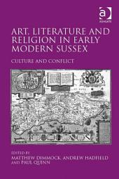 Art, Literature and Religion in Early Modern Sussex: Culture and Conflict