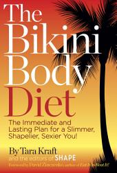 The Bikini Body Diet: The Immediate and Lasting Plan to a Slim, Shapely, Sexier You