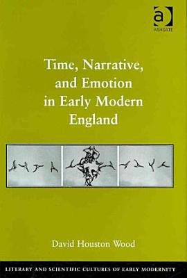 Time  Narrative  and Emotion in Early Modern England PDF