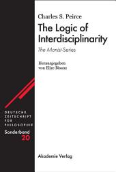 The Logic of Interdisciplinarity. 'The Monist'-Series: Herausgegeben von Elize Bisanz